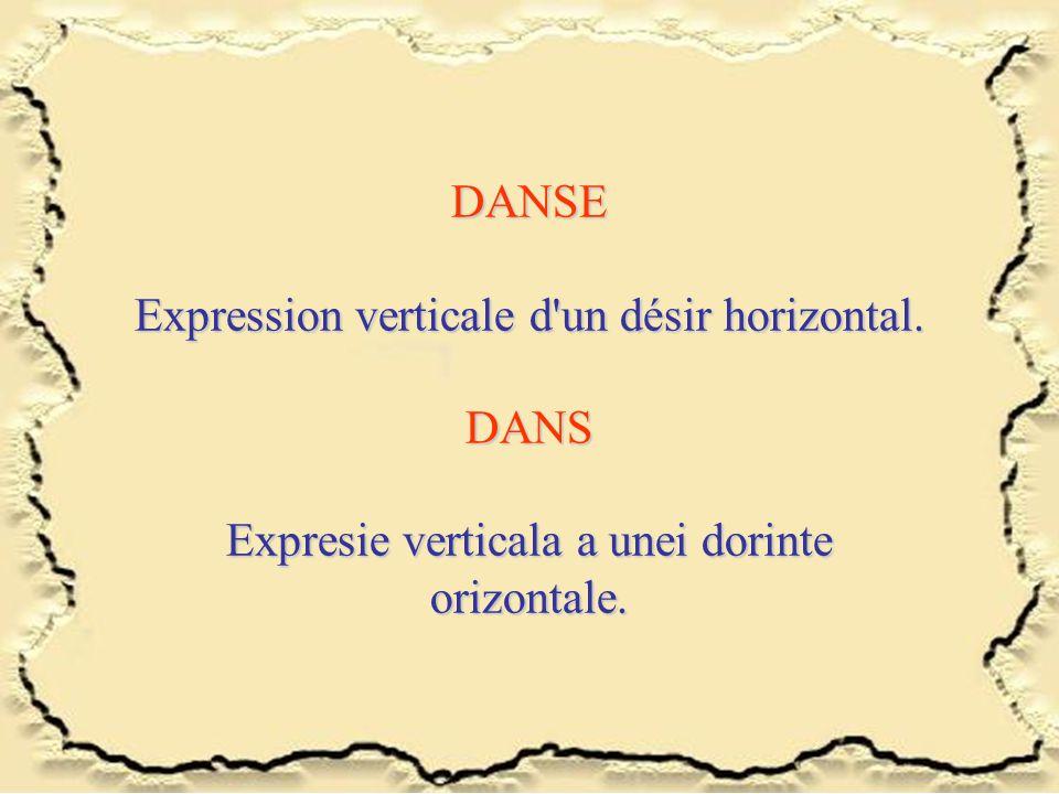 DANSE Expression verticale d'un désir horizontal. DANS Expresie verticala a unei dorinte orizontale.