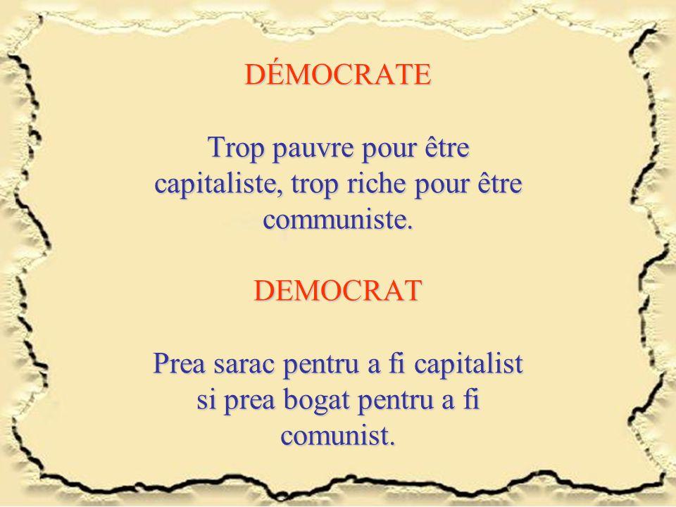 DÉMOCRATE Trop pauvre pour être capitaliste, trop riche pour être communiste. DEMOCRAT Prea sarac pentru a fi capitalist si prea bogat pentru a fi com