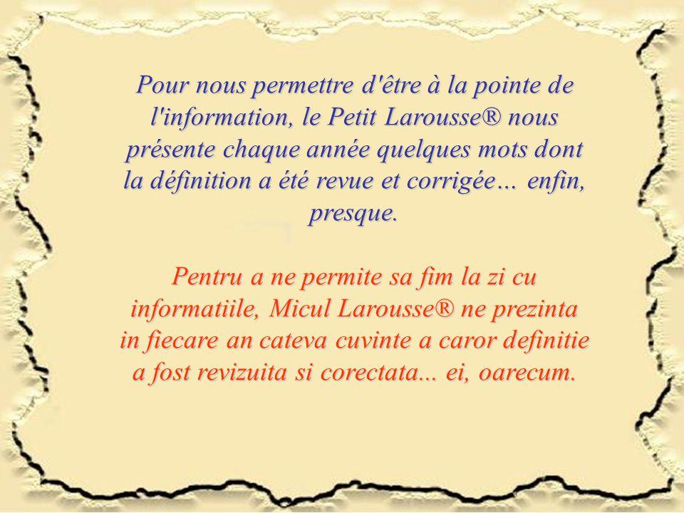 Pour nous permettre d'être à la pointe de l'information, le Petit Larousse® nous présente chaque année quelques mots dont la définition a été revue et