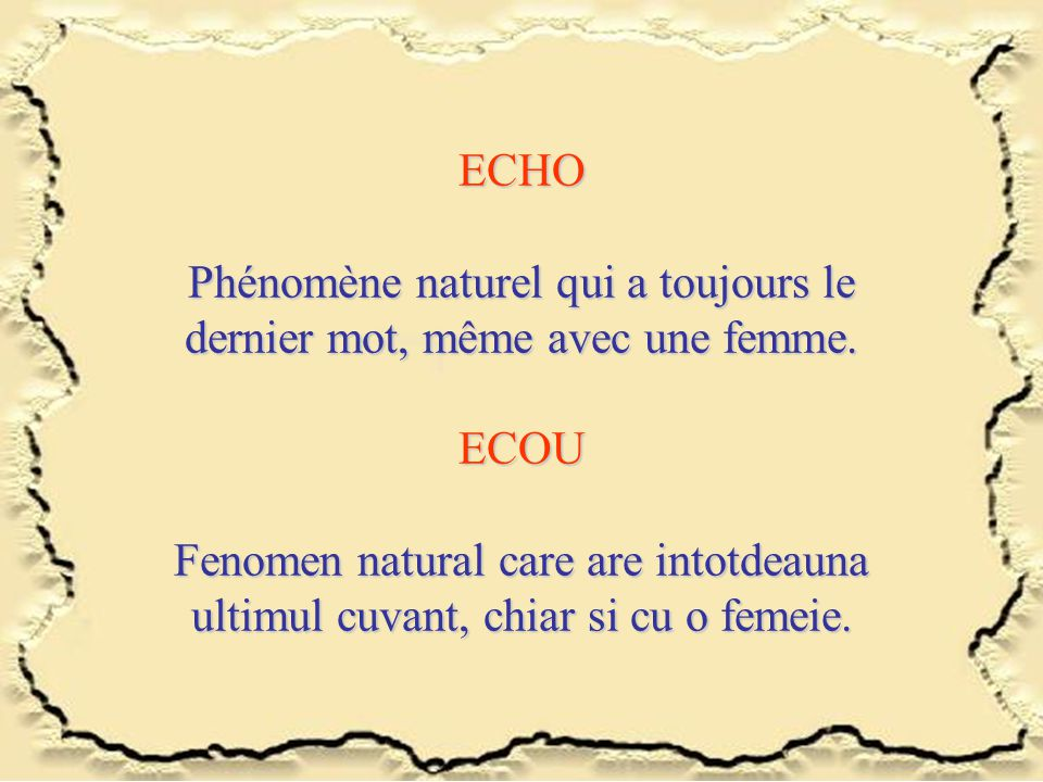 ECHO Phénomène naturel qui a toujours le dernier mot, même avec une femme. ECOU Fenomen natural care are intotdeauna ultimul cuvant, chiar si cu o fem