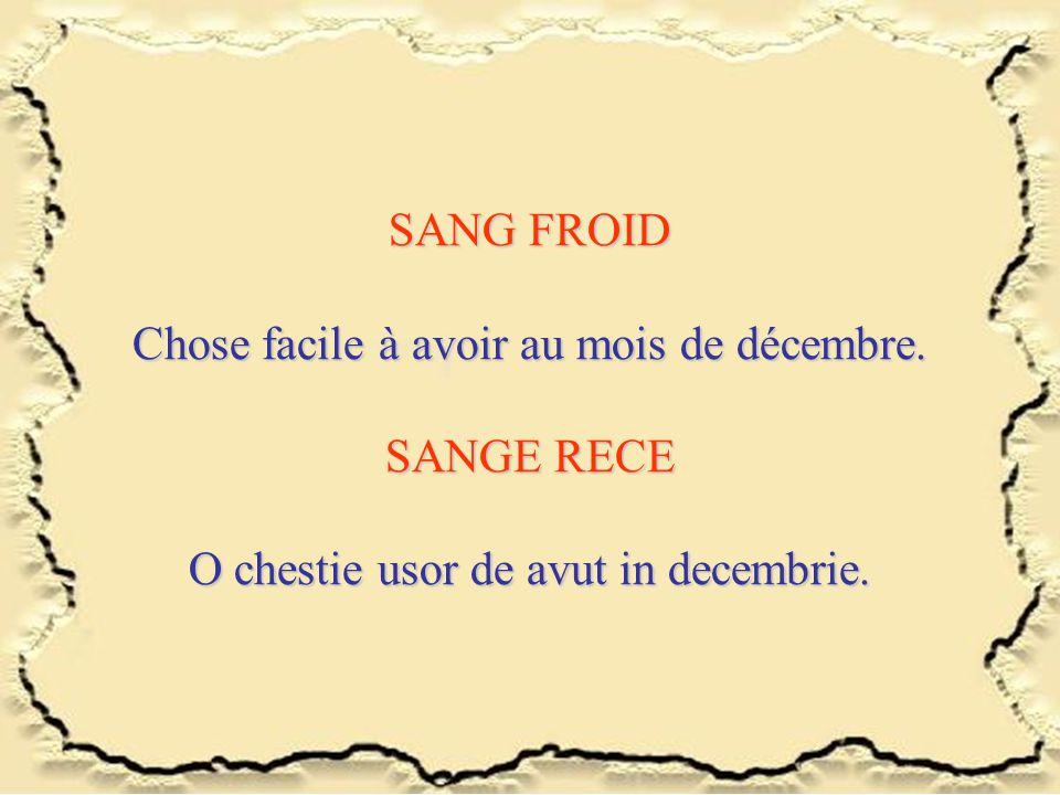 SANG FROID Chose facile à avoir au mois de décembre. SANGE RECE O chestie usor de avut in decembrie.