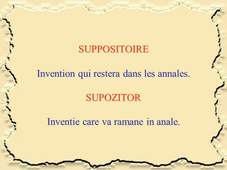 SUPPOSITOIRE Invention qui restera dans les annales. SUPOZITOR Inventie care va ramane in anale.