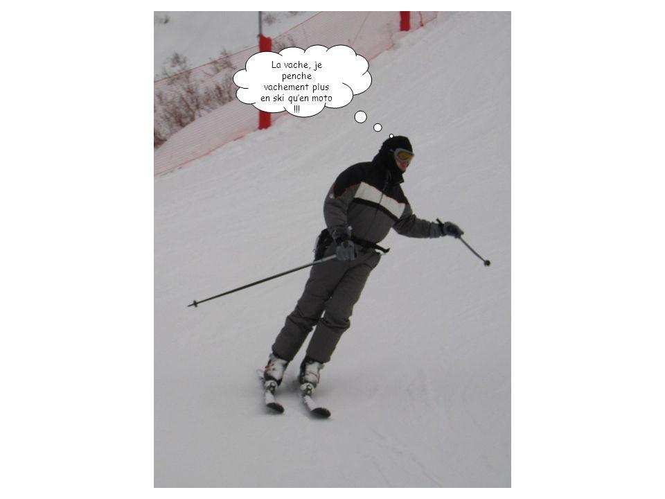 La vache, je penche vachement plus en ski qu'en moto !!!