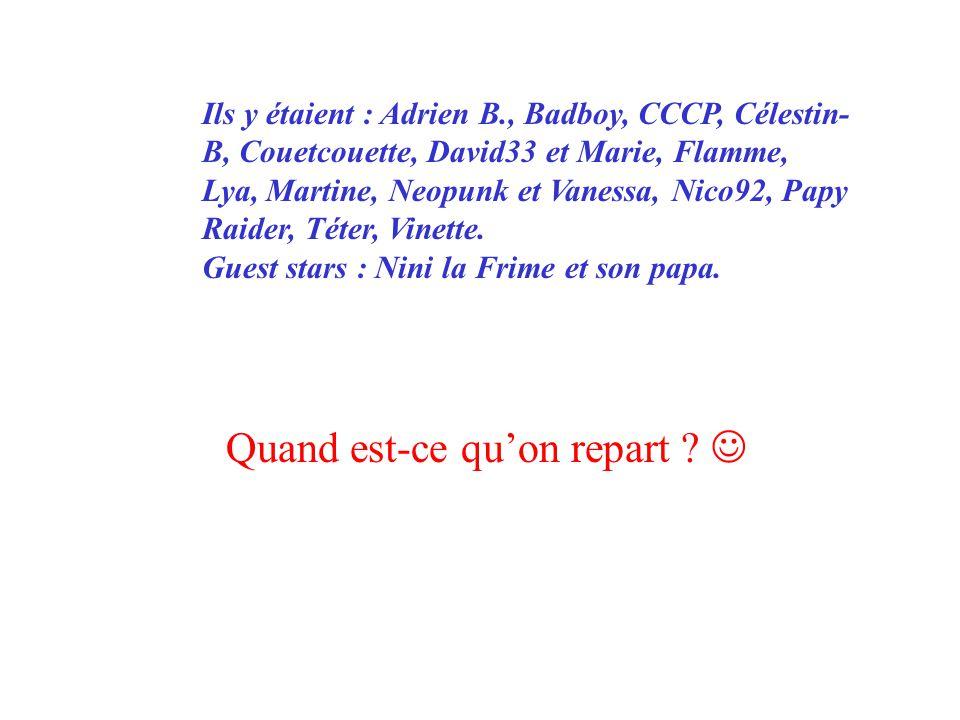 Ils y étaient : Adrien B., Badboy, CCCP, Célestin- B, Couetcouette, David33 et Marie, Flamme, Lya, Martine, Neopunk et Vanessa, Nico92, Papy Raider, T