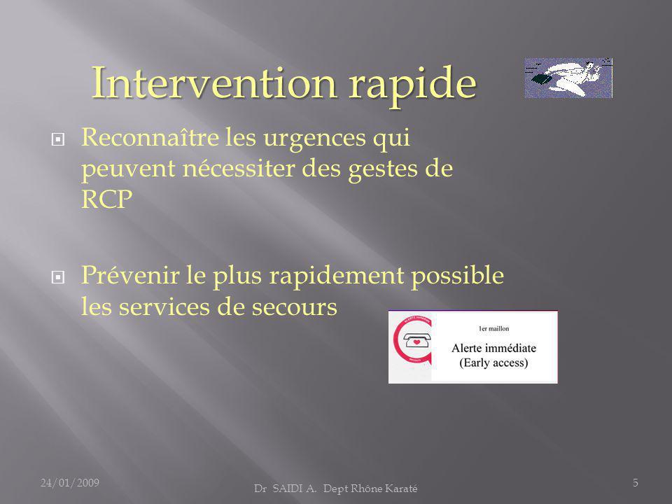  Reconnaître les urgences qui peuvent nécessiter des gestes de RCP  Prévenir le plus rapidement possible les services de secours Intervention rapide Dr SAIDI A.