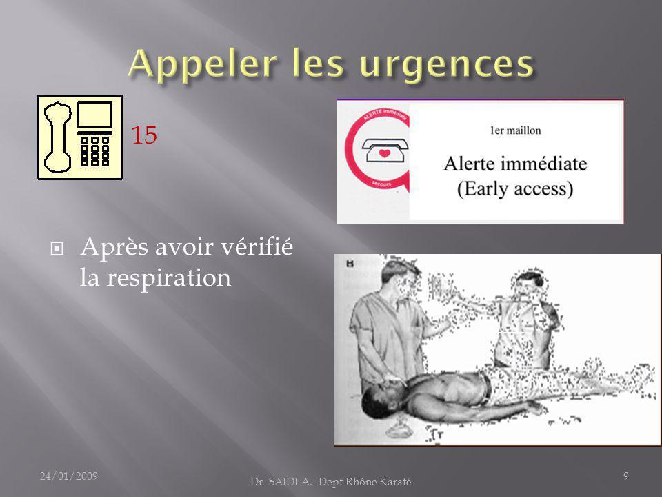  15  Après avoir vérifié la respiration Dr SAIDI A. Dept Rhône Karaté 24/01/20099