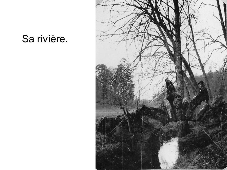 Sa rivière.