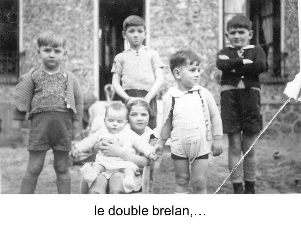 le double brelan,…