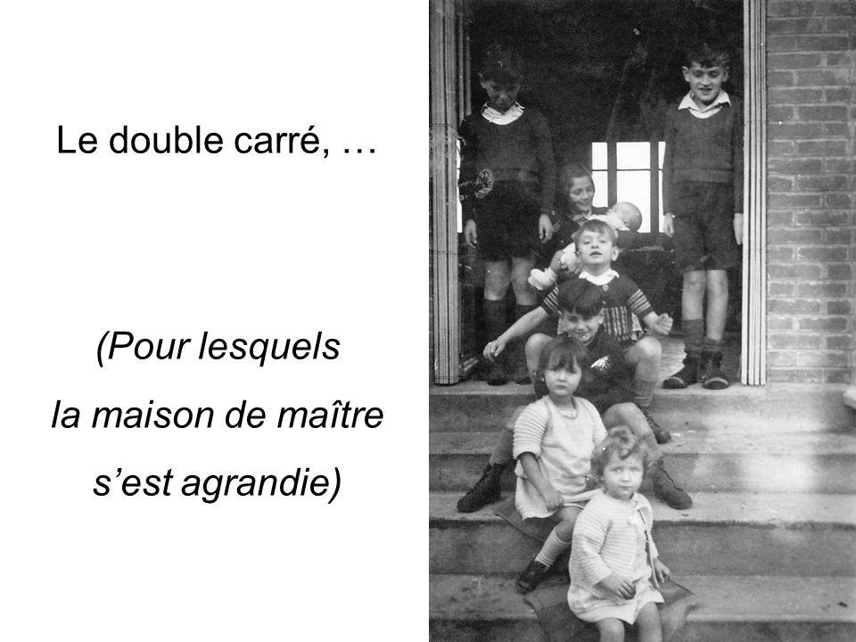 Le double carré, … (Pour lesquels la maison de maître s'est agrandie)