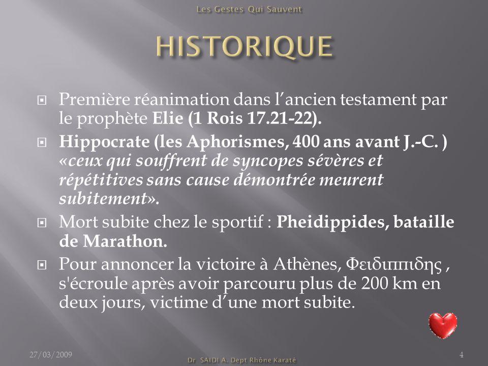  Première réanimation dans l'ancien testament par le prophète Elie (1 Rois 17.21-22).  Hippocrate (les Aphorismes, 400 ans avant J.-C. ) «ceux qui s