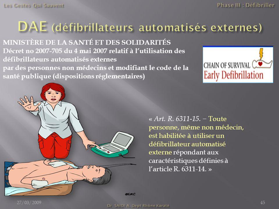 MINISTÈRE DE LA SANTÉ ET DES SOLIDARITÉS Décret no 2007-705 du 4 mai 2007 relatif à l'utilisation des défibrillateurs automatisés externes par des personnes non médecins et modifiant le code de la santé publique (dispositions réglementaires) « Art.