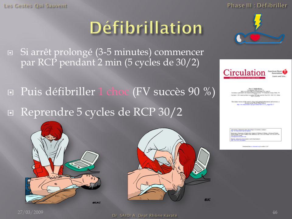  Si arrêt prolongé (3-5 minutes) commencer par RCP pendant 2 min (5 cycles de 30/2)  Puis défibriller 1 choc (FV succès 90 %)  Reprendre 5 cycles d