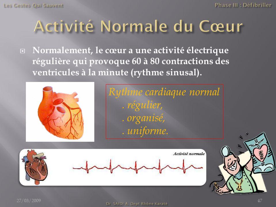  Normalement, le cœur a une activité électrique régulière qui provoque 60 à 80 contractions des ventricules à la minute (rythme sinusal). Rythme card