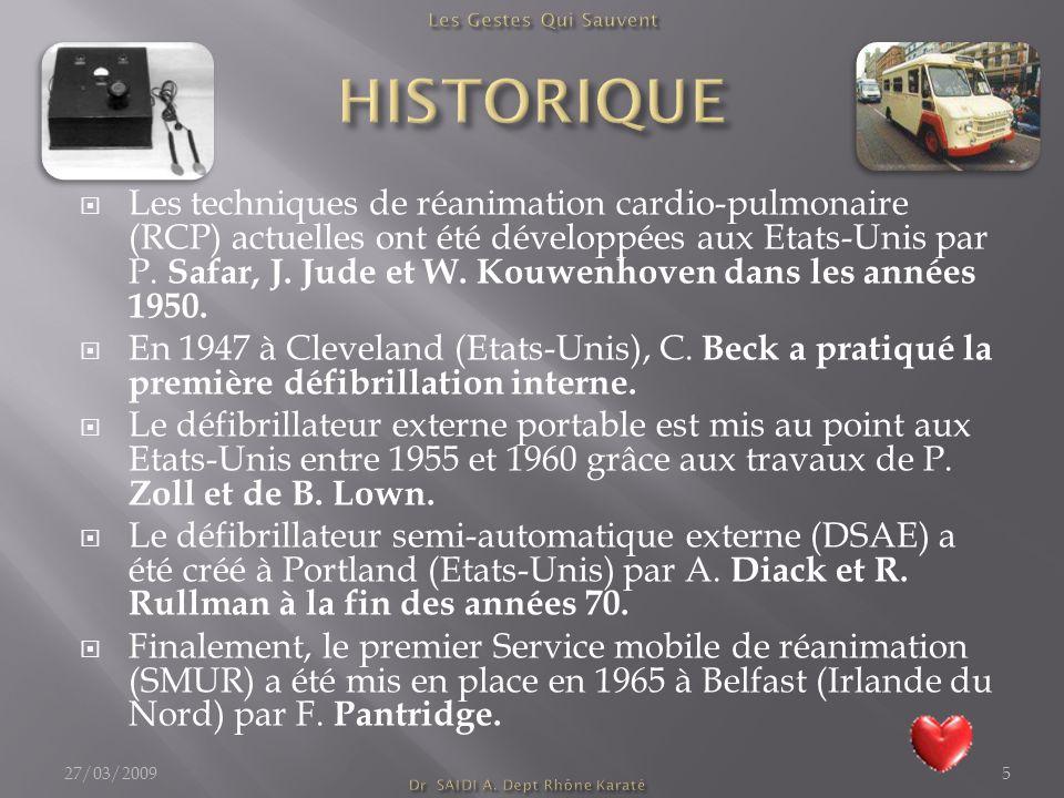  Les techniques de réanimation cardio-pulmonaire (RCP) actuelles ont été développées aux Etats-Unis par P. Safar, J. Jude et W. Kouwenhoven dans les