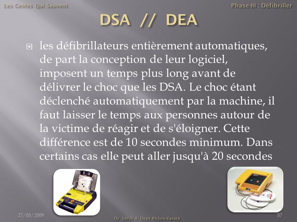  les défibrillateurs entièrement automatiques, de part la conception de leur logiciel, imposent un temps plus long avant de délivrer le choc que les DSA.