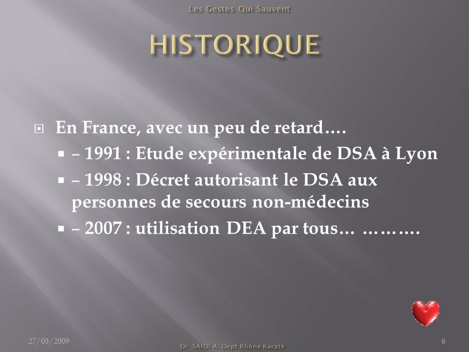 En France, avec un peu de retard….  – 1991 : Etude expérimentale de DSA à Lyon  – 1998 : Décret autorisant le DSA aux personnes de secours non-méd