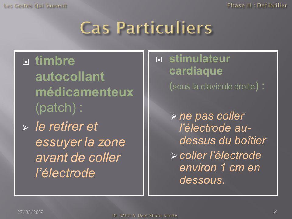  timbre autocollant médicamenteux (patch) :  le retirer et essuyer la zone avant de coller l'électrode  stimulateur cardiaque ( sous la clavicule d