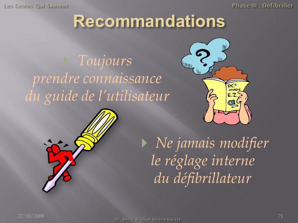  Toujours prendre connaissance du guide de l'utilisateur  Ne jamais modifier le réglage interne du défibrillateur 27/03/200971