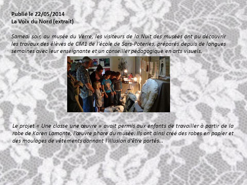 Publié le 22/05/2014 La Voix du Nord (extrait) Samedi soir, au musée du Verre, les visiteurs de la Nuit des musées ont pu découvrir les travaux des élèves de CM1 de l école de Sars-Poteries, préparés depuis de longues semaines avec leur enseignante et un conseiller pédagogique en arts visuels.