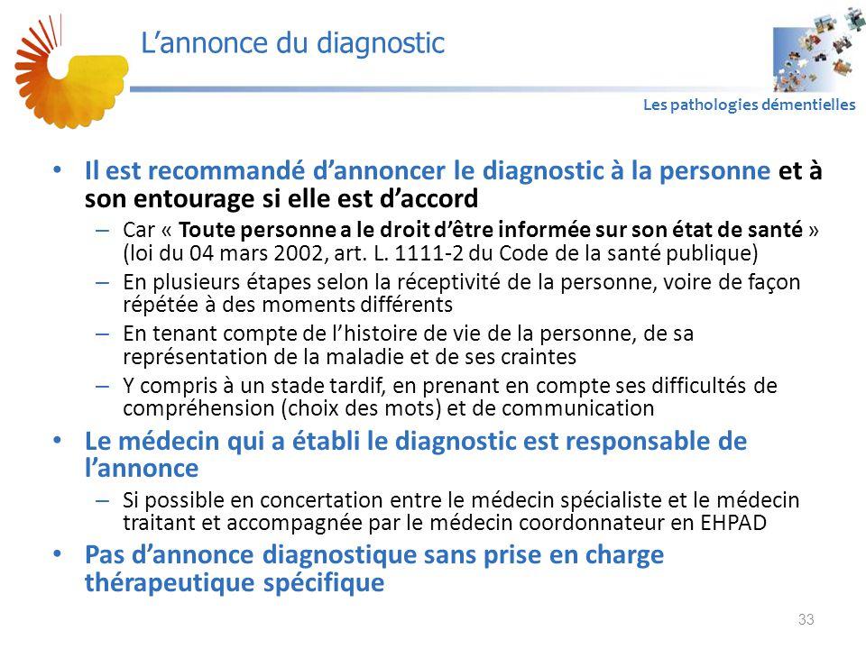 A1 Les pathologies démentielles Il est recommandé d'annoncer le diagnostic à la personne et à son entourage si elle est d'accord – Car « Toute personne a le droit d'être informée sur son état de santé » (loi du 04 mars 2002, art.