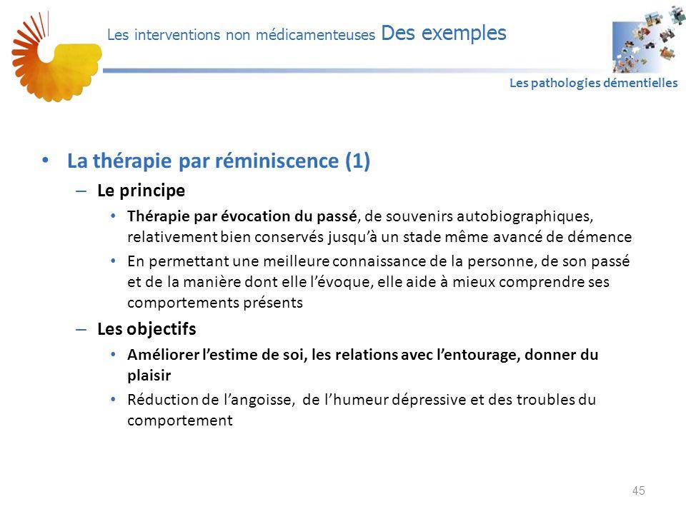 A1 Les pathologies démentielles La thérapie par réminiscence (1) – Le principe Thérapie par évocation du passé, de souvenirs autobiographiques, relati