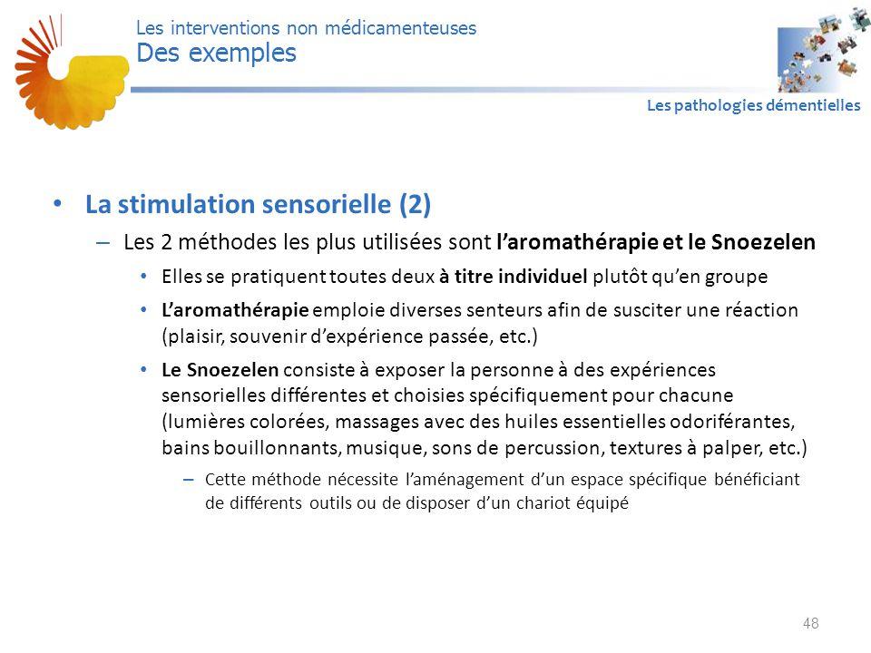 A1 Les pathologies démentielles La stimulation sensorielle (2) – Les 2 méthodes les plus utilisées sont l'aromathérapie et le Snoezelen Elles se prati