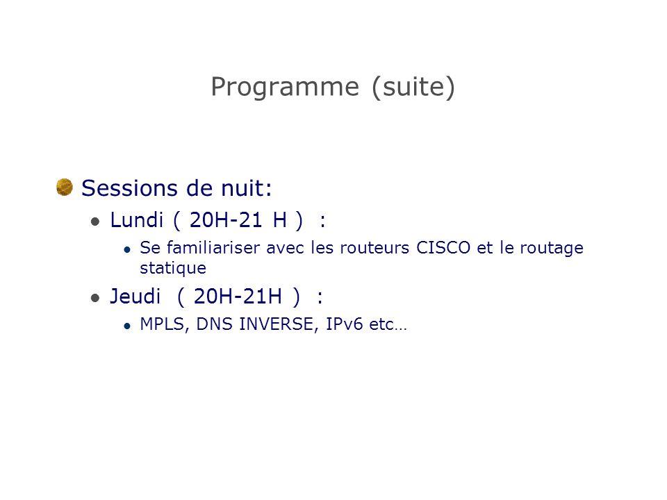 Programme (suite) Sessions de nuit: Lundi ( 20H-21 H ) : Se familiariser avec les routeurs CISCO et le routage statique Jeudi ( 20H-21H ) : MPLS, DNS