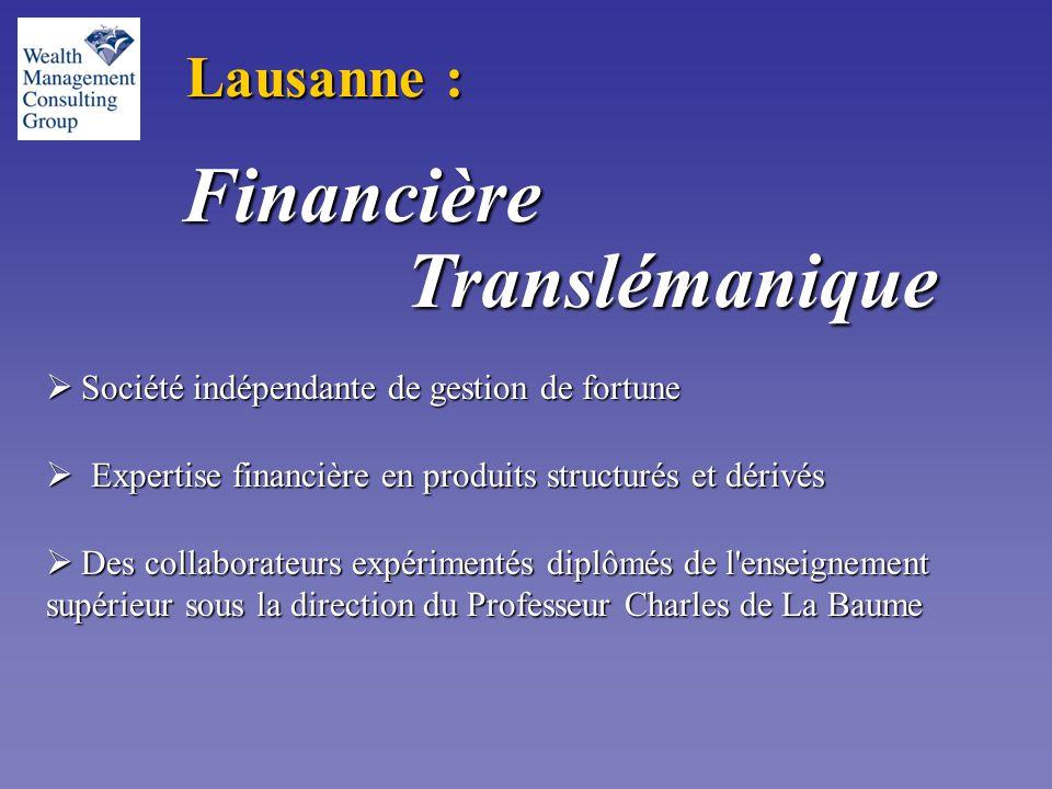 Financière Translémanique Financière Translémanique Lausanne :  Société indépendante de gestion de fortune  Expertise financière en produits structurés et dérivés  Expertise financière en produits structurés et dérivés  Des collaborateurs expérimentés diplômés de l enseignement supérieur sous la direction du Professeur Charles de La Baume