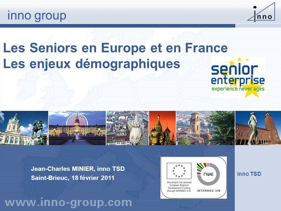 Les Seniors en Europe et en France Les enjeux démographiques inno group inno TSD Jean-Charles MINIER, inno TSD Saint-Brieuc, 18 février 2011