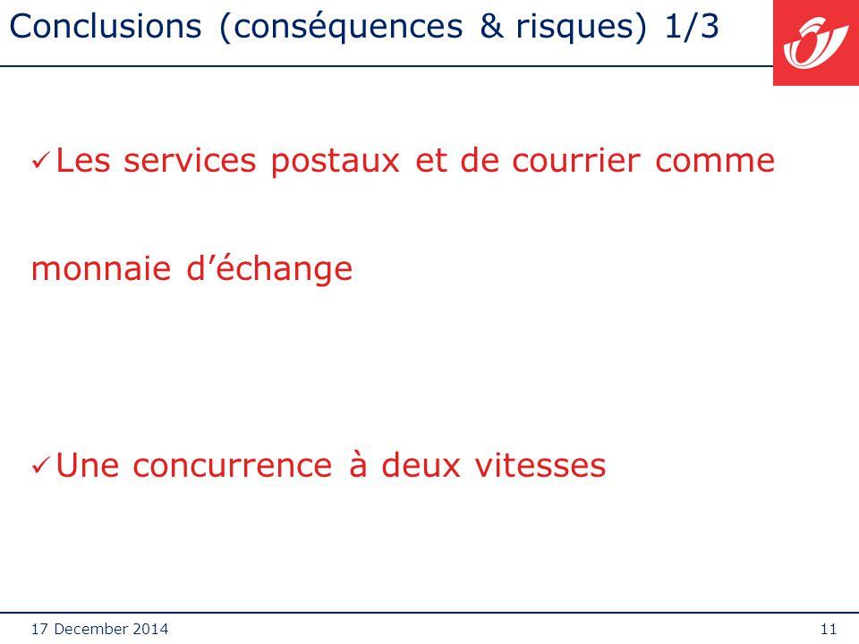 17 December 201411 Conclusions (conséquences & risques) 1/3 Les services postaux et de courrier comme monnaie d'échange Une concurrence à deux vitesse