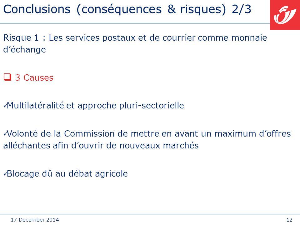 17 December 201412 Conclusions (conséquences & risques) 2/3 Risque 1 : Les services postaux et de courrier comme monnaie d'échange  3 Causes Multilat