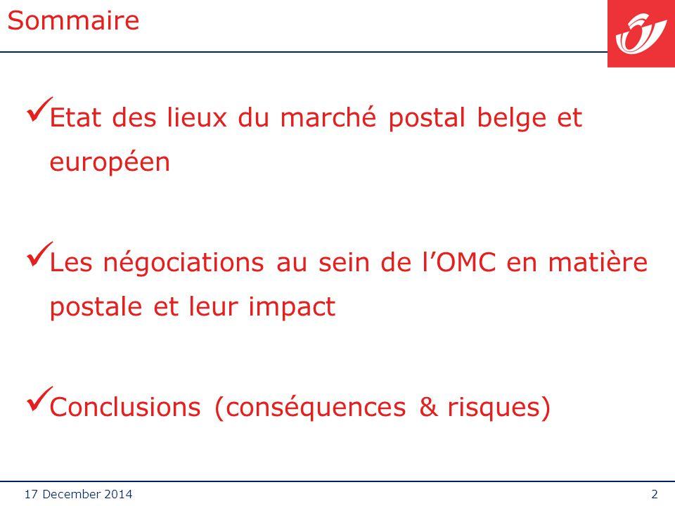 17 December 20142 Sommaire Etat des lieux du marché postal belge et européen Les négociations au sein de l'OMC en matière postale et leur impact Concl