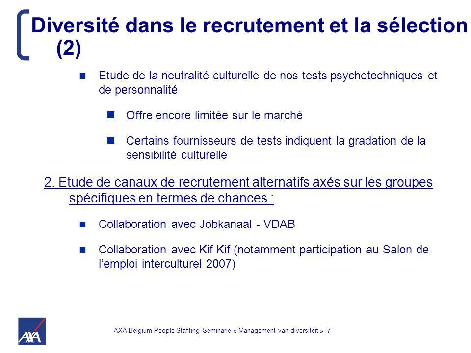 AXA Belgium People Staffing- Seminarie « Management van diversiteit » -7 Etude de la neutralité culturelle de nos tests psychotechniques et de personnalité Offre encore limitée sur le marché Certains fournisseurs de tests indiquent la gradation de la sensibilité culturelle 2.