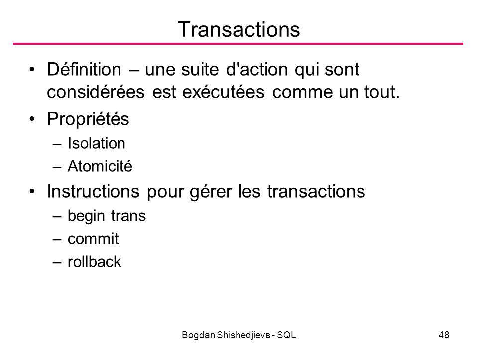 Bogdan Shishedjievв - SQL48 Transactions Définition – une suite d action qui sont considérées est exécutées comme un tout.