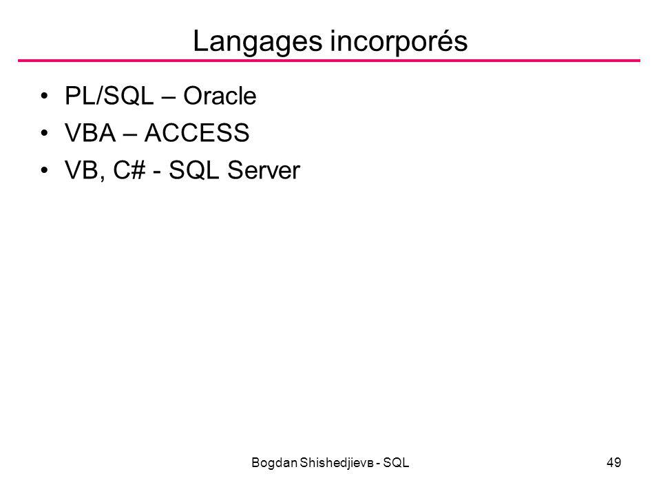 Bogdan Shishedjievв - SQL49 Langages incorporés PL/SQL – Oracle VBA – ACCESS VB, C# - SQL Server