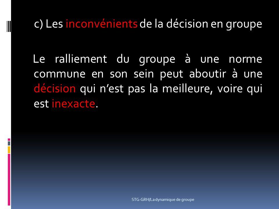 c) Les inconvénients de la décision en groupe Le ralliement du groupe à une norme commune en son sein peut aboutir à une décision qui n'est pas la mei