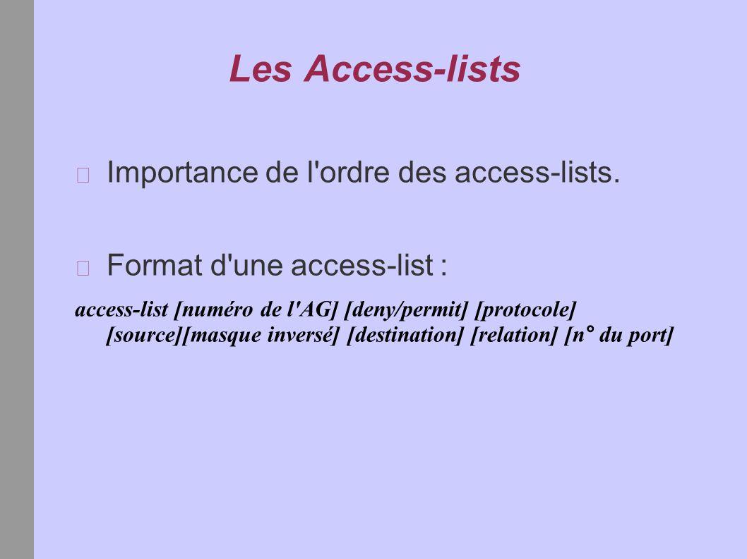 Les Access-lists Importance de l ordre des access-lists.