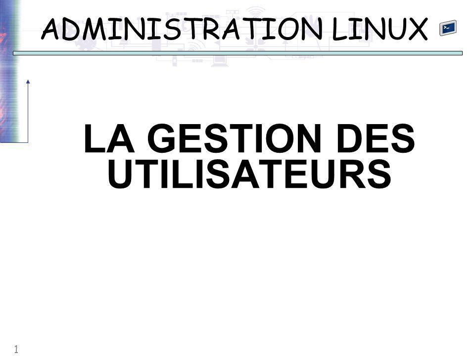 1 ADMINISTRATION LINUX LA GESTION DES UTILISATEURS