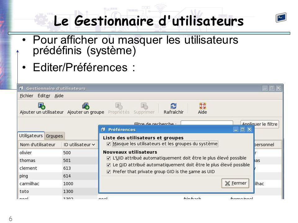 6 Pour afficher ou masquer les utilisateurs prédéfinis (système) Editer/Préférences :