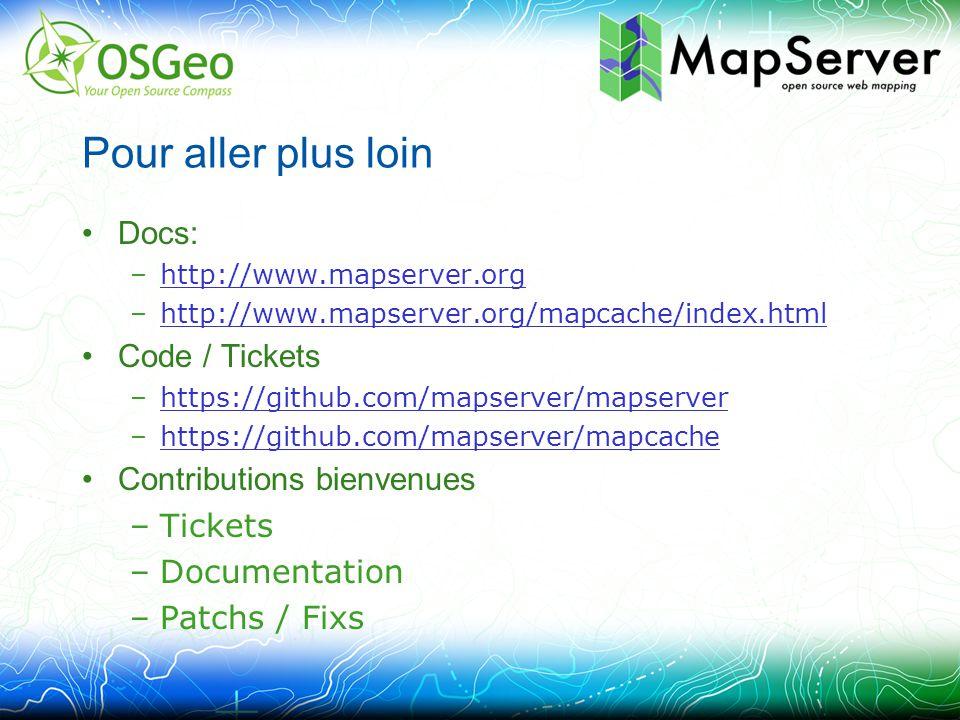 Pour aller plus loin Docs: –http://www.mapserver.orghttp://www.mapserver.org –http://www.mapserver.org/mapcache/index.htmlhttp://www.mapserver.org/mapcache/index.html Code / Tickets –https://github.com/mapserver/mapserverhttps://github.com/mapserver/mapserver –https://github.com/mapserver/mapcachehttps://github.com/mapserver/mapcache Contributions bienvenues –Tickets –Documentation –Patchs / Fixs