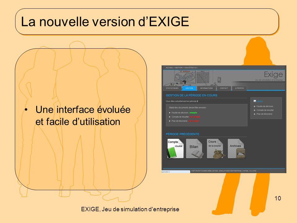 La nouvelle version d'EXIGE Une interface évoluée et facile d'utilisation 10 EXIGE, Jeu de simulation d'entreprise