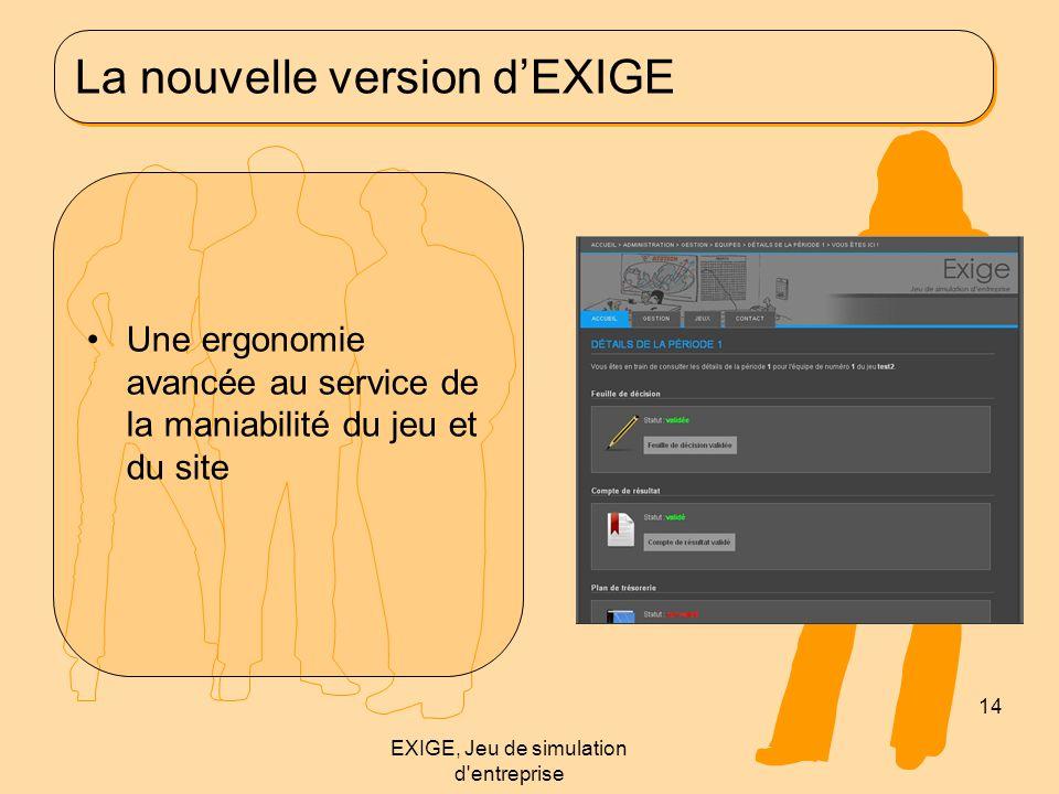 La nouvelle version d'EXIGE Une ergonomie avancée au service de la maniabilité du jeu et du site 14 EXIGE, Jeu de simulation d entreprise