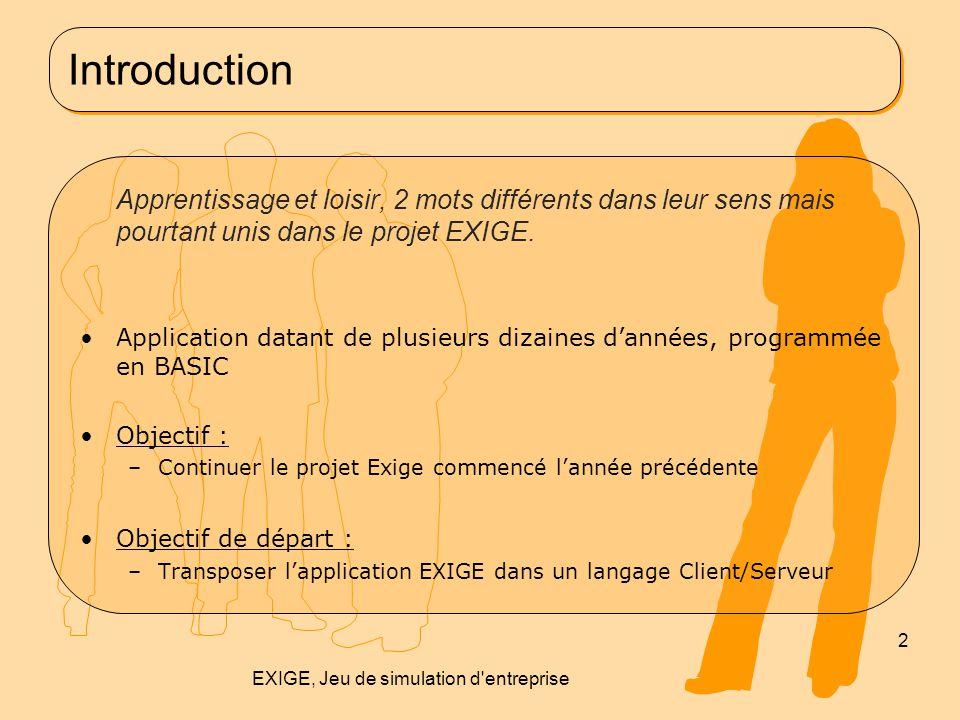 Résultats obtenus –Nouvelle interface graphique créée –Nouvelle gestion des membres –Nouvelle gestion des données, de l'envoi des données 13 EXIGE, Jeu de simulation d entreprise