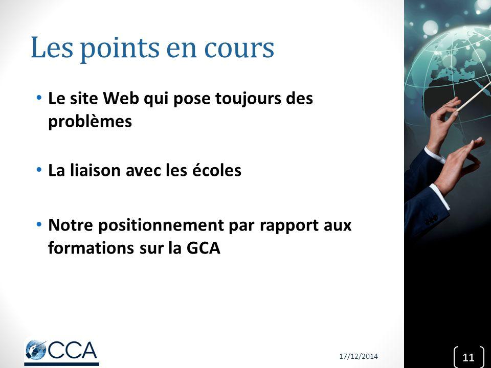 Les points en cours Le site Web qui pose toujours des problèmes La liaison avec les écoles Notre positionnement par rapport aux formations sur la GCA