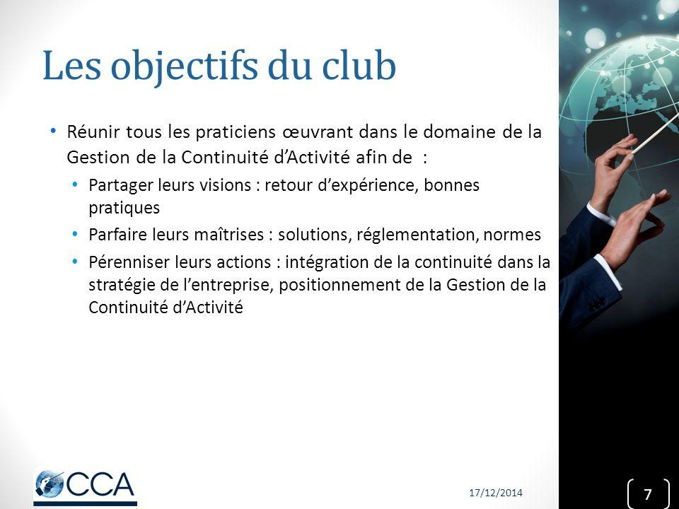 Les objectifs du club Réunir tous les praticiens œuvrant dans le domaine de la Gestion de la Continuité d'Activité afin de : Partager leurs visions :