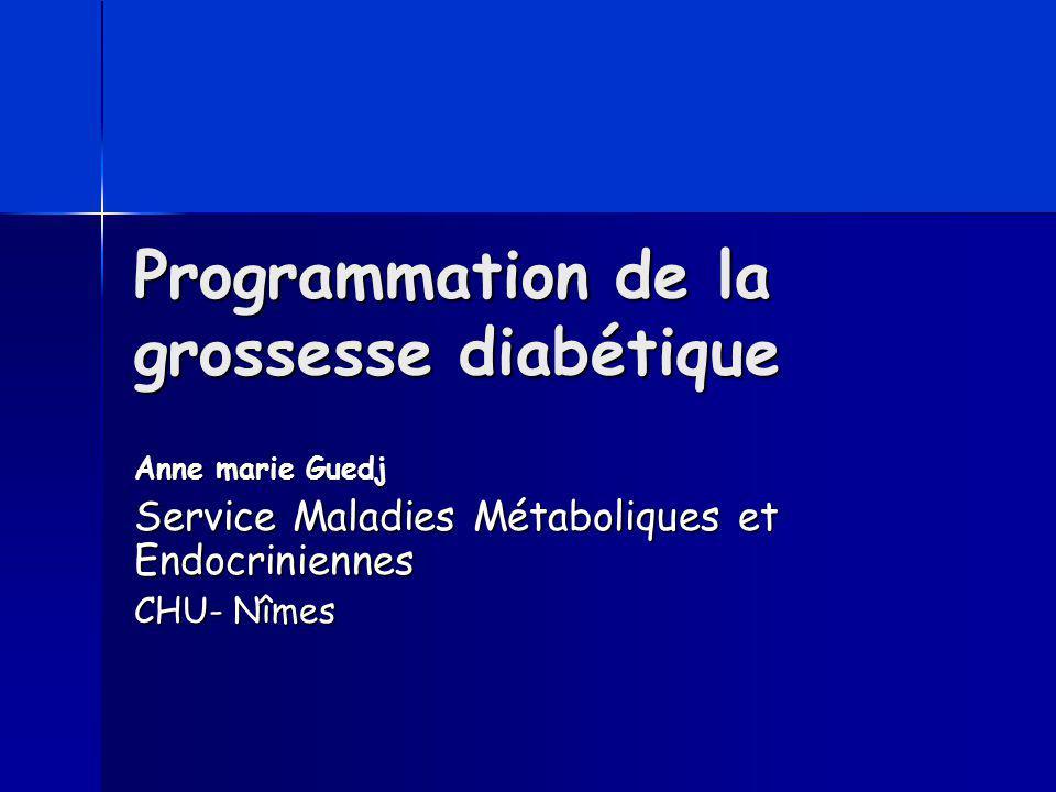 Programmation de la grossesse diabétique Anne marie Guedj Service Maladies Métaboliques et Endocriniennes CHU- Nîmes