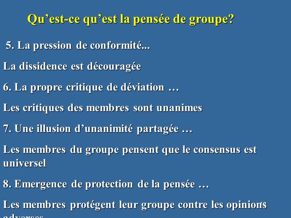 12 Qu'est-ce qu'est la pensée de groupe. 5. La pression de conformité...