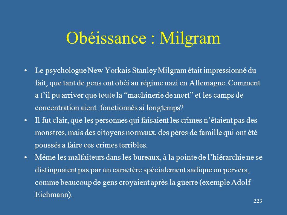 223 Obéissance : Milgram Le psychologue New Yorkais Stanley Milgram était impressionné du fait, que tant de gens ont obéi au régime nazi en Allemagne.