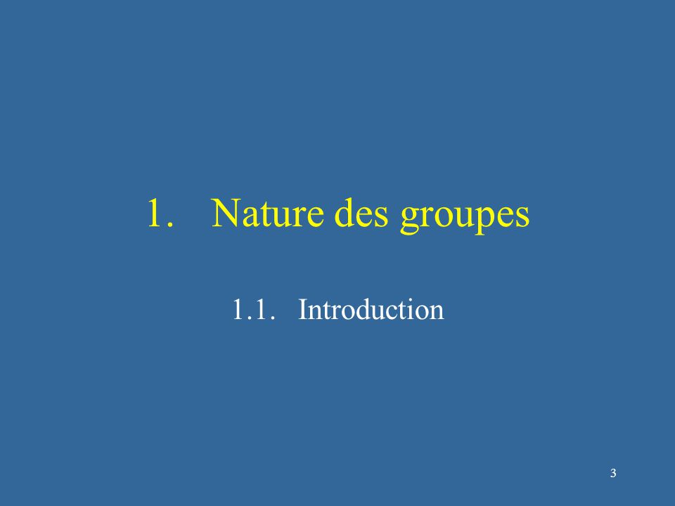 3 1.Nature des groupes 1.1.Introduction
