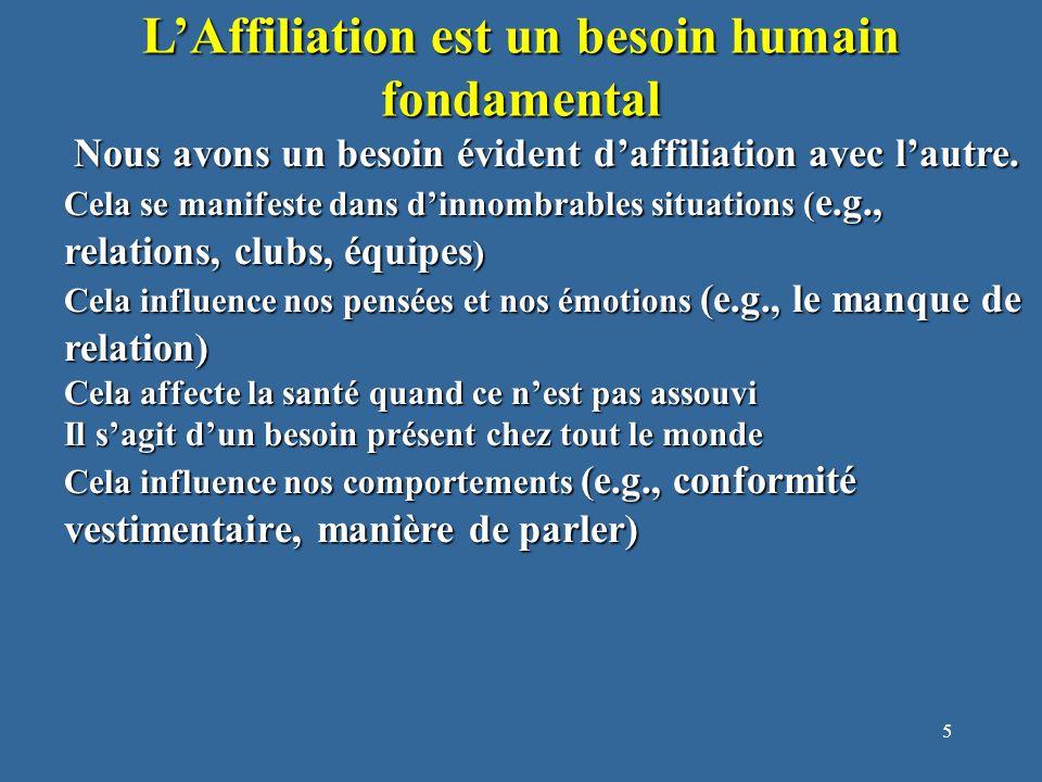 5 L'Affiliation est un besoin humain fondamental Nous avons un besoin évident d'affiliation avec l'autre.